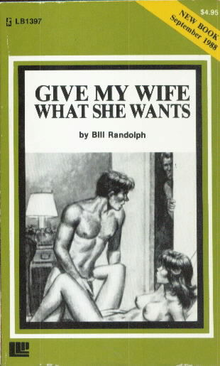 GIVE MY WIFE WHAT SHE WANTS by Bill Randolph