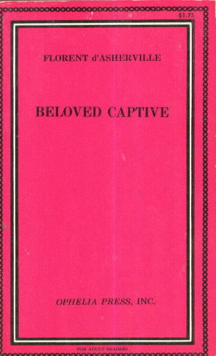 BELOVED CAPTIVE by Florent d'Asherville (pseudonym of ? )