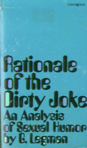 RATIONALE OF THE DIRTY JOKE by G. Legman (1971)