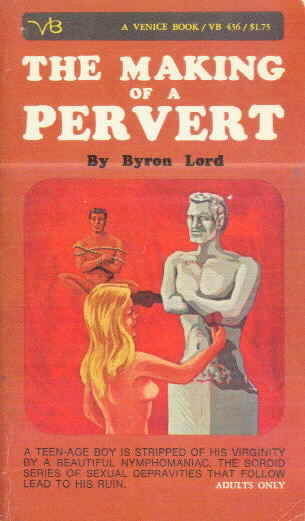 THE MAKING OF A PERVERT by Byron Lord